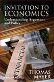 Invitation to Economics : Understanding Argument and Policy, Mayer, Thomas, 1405183934