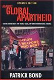 Against Global Apartheid : South Africa Meets the World Bank, IMF and International Finance, Bond, Patrick, 1842773933