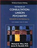 The American Psychiatric Press Textbook of Consultation-Liaison Psychiatry : Psychiatry in the Medically III, Michael G. Wise, James R. Rundell, 0880483938