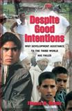 Despite Good Intentions : Why Development Assistance to the Third World Has Failed, Dichter, Thomas W., 155849393X