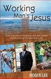 Working Man's Jesus, Roger Lee, 0615833934