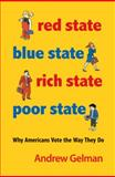 Red State, Blue State, Rich State, Poor State : Why Americans Vote the Way They Do, Gelman, Andrew, 0691143935