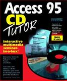 Access 95 CD Tutor : Interactive Multimedia Seminar in a Box, Perry, Greg M., 0789703939