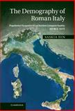 The Demography of Roman Italy : Population Dynamics in an Ancient Conquest Society 201 BCE-14 CE, Hin, Saskia, 1107003938