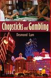 Chopsticks and Gambling, Lam, Desmond, 1412853931