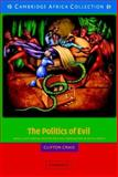 The Politics of Evil : Magic, State Power and the Political Imagination in South Africa, Crais, Clifton, 0521533937