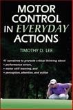Motor Control in Everyday Actions, Lee, Tim, 0736083936