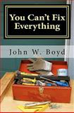 You Can't Fix Everything, John Boyd, 1451523939