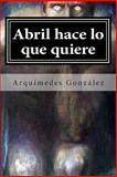 Abril Hace lo Que Quiere, Arquímedes González, 1492353930