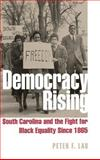 Democracy Rising : South Carolina and the Fight for Black Equality Since 1865, Lau, Peter F., 0813123933