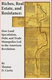 Riches, Real Estate, and Resistance : How Land Speculation, Debt, and Trade Monopolies Led to the American Revolution, Curtis, 1118973933