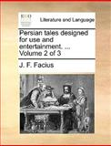 Persian Tales Designed for Use and Entertainment, J. F. Facius, 1140893939