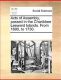 Acts of Assembly, Passed in the Charibbee Leeward Islands from 1690, To 1730, See Notes Multiple Contributors, 1170043933