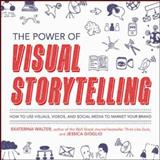 The Power of Visual Storytelling : How to Use Visuals, Videos, and Social Media to Market Your Brand, Walter, Ekaterina and Gioglio, Jessica, 007182393X