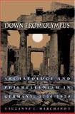 Down from Olympus : Archaeology and Philhellenism in Germany, 1750-1970, Marchand, Suzanne L., 0691043930