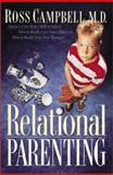 Relational Parenting : Raising Kids in a Troubled World, Campbell, Ross, 0802463932