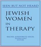 Jewish Women in Therapy : Seen but Not Heard, Ellen Cole, Rachel J. Siegel, 0918393930