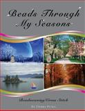 Beads Through My Seasons, Debra Puma, 1482673932
