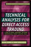 Technical Analysis for Direct Access Trading : A Guide to Charts, Indicators, and Other Indispensable Market Analysis Tools, Romeu, Rafael, 0071363939