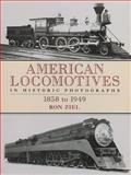American Locomotives in Historic Photographs, 1858 to 1949, , 0486273938