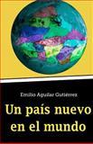 Un País Nuevo en el Mundo, Emilio Aguilar Gutiérrez, 1495393933
