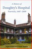 History of Doughty's Hospital, Norwich, 1687-2009, Goose, Nigel and Moden, Leanne, 1905313934