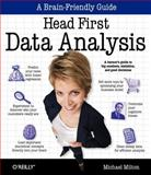 Head First Data Analysis : A Learner's Guide to Big Numbers, Statistics, and Good Decisions, Milton, Michael, 0596153937