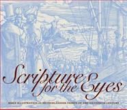 Scripture for the Eyes : Bible Illustration in Netherlandish Prints of the Sixteenth Century, , 0977783936