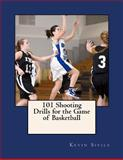 101 Shooting Drills for the Game of Basketball, Kevin Sivils, 1482653931