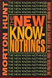 The New Know-Nothings : The Political Foes of the Scientific Study of Human Nature, Hunt, Morton, 1560003936