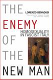 The Enemy of the New Man : Homosexuality in Fascist Italy, Benadusi, Lorenzo, 0299283941