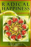 Radical Happiness: A Guide to Awakening, Gina Lake, 0615153941