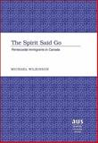 The Spirit Said Go : Pentecostal Immigrants to Canada, Wilkinson, Michael, 0820463949