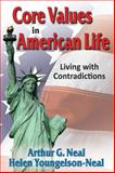 Core Values in American Life : Living with Contradictions, Neal, Arthur G. and Youngelson-Neal, Helen, 141285394X