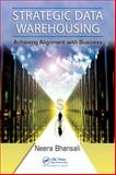 Strategic Data Warehousing : Achieving Alignment with Business, Bhansali, Neera , 1420083945