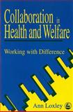 Collaboration in Health and Welfare : Working with Difference, Loxley, Ann, 1853023949