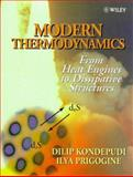 Modern Thermodynamics : From Heat Engines to Dissipative Structures, Kondepudi, Dilip K. and Prigogine, Ilya, 0471973947