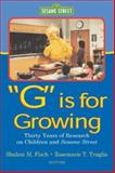 """G"" Is for ""Growing"" : Thirty Years of Research on Children and Sesame Street, , 0805833943"