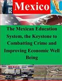 The Mexican Education System, the Keystone to Combatting Crime and Improving Economic Well Being, Naval War Naval War College, 1500403946