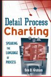 Detail Process Charting : Speaking the Language of Process, Graham, Ben B., 0471653942