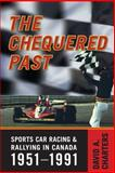 The Chequered Past : Sports Car Racing and Rallying in Canada, 1951-1991, David Charters, 0802093949