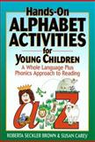 Hands-on Alphabet Activities for Young Children : A Whole Language Plus Phonics Approach to Reading, Brown, Roberta S. and Carey, Susan, 0876283946