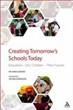Creating Tomorrow's Schools Today : Education - Our Children - Their Futures, Gerver, Richard and Robinson, Ken, 1855393948