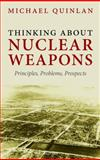 Thinking about Nuclear Weapons : Principles, Problems, Prospects, Quinlan, Michael, 0199563942
