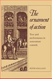 The Ornament of Action : Text and Performance in Restoration Comedy, Holland, Peter, 0521133947