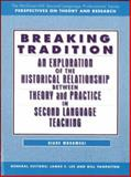 Breaking Tradition : An Exploration of the Historical Relationship Between Theory and Practice in Second Language Teaching, Musumeci, Diane, 0070443947