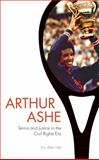 Arthur Ashe : Tennis and Justice in the Civil Rights Era, Hall, Eric Allen, 1421413949