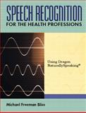 Speech Recognition for the Health Professions : Using Dragon Naturally Speaking, Bliss, Michael Freeman, 0130993948