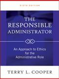 The Responsible Administrator : An Approach to Ethics for the Administrative Role, Cooper, Terry L., 0470873949