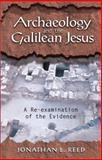 Archaeology and the Galilean Jesus : A Re-Examination of the Evidence, Reed, Jonathan L., 1563383942
